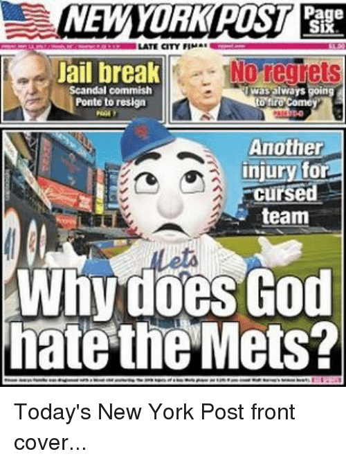 Resignated: NEW YORK POST  Page  LATE CITY FIMAE  Jail break  Nor  Scandal commish  was always going  Ponte to resign  Another  injury for  Cursed  team  Whydoes God  hate the Mets? Today's New York Post front cover...