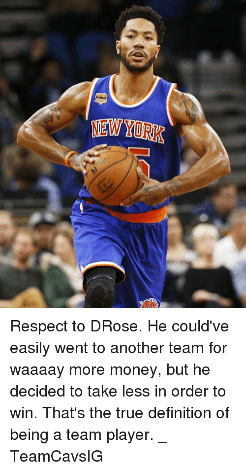 Memes, Money, and New York: NEW YORK Respect to DRose. He could've easily went to another team for waaaay more money, but he decided to take less in order to win. That's the true definition of being a team player. _ TeamCavsIG