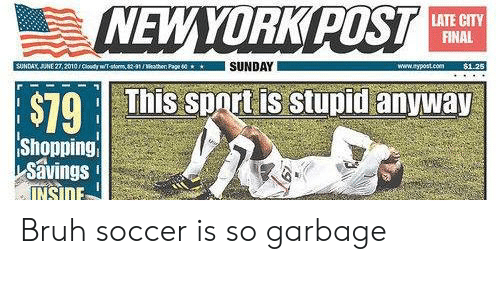 Sunt: NEW YORKPUST  $79 This sunt is stupid anyway  LATE CITY  FINAL  SUNDAY  Shopping  Savings  INSIOE Bruh soccer is so garbage