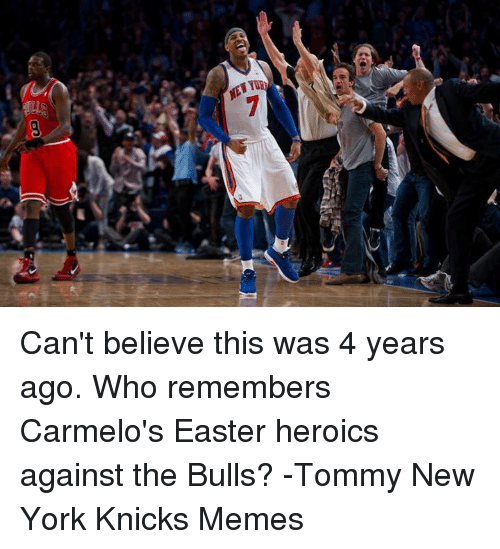 Knicks Memes: NEW Yua  GO Can't believe this was 4 years ago. Who remembers Carmelo's Easter heroics against the Bulls?  -Tommy  New York Knicks Memes