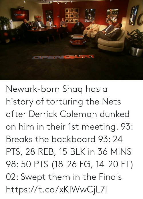 born: Newark-born Shaq has a history of torturing the Nets after Derrick Coleman dunked on him in their 1st meeting.   93: Breaks the backboard 93: 24 PTS, 28 REB, 15 BLK in 36 MINS 98: 50 PTS (18-26 FG, 14-20 FT) 02: Swept them in the Finals  https://t.co/xKIWwCjL7I