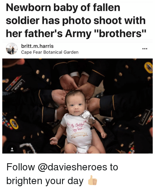 "Fallen Soldier: Newborn baby of fallen  soldier has photo shoot with  her father's Army ""brothers""  britt.m.harris  Cape Fear Botanical Garden  0 Follow @daviesheroes to brighten your day 👍🏼"