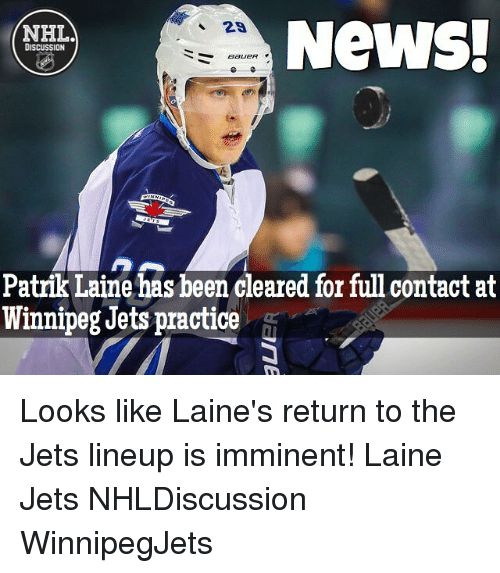 Memes, Jets, and 🤖: NEWS!  2a.  NHL  DISCUSSION  Patrik Laine has been cleared for full contact at  Winnipeg Jets practice Looks like Laine's return to the Jets lineup is imminent! Laine Jets NHLDiscussion WinnipegJets