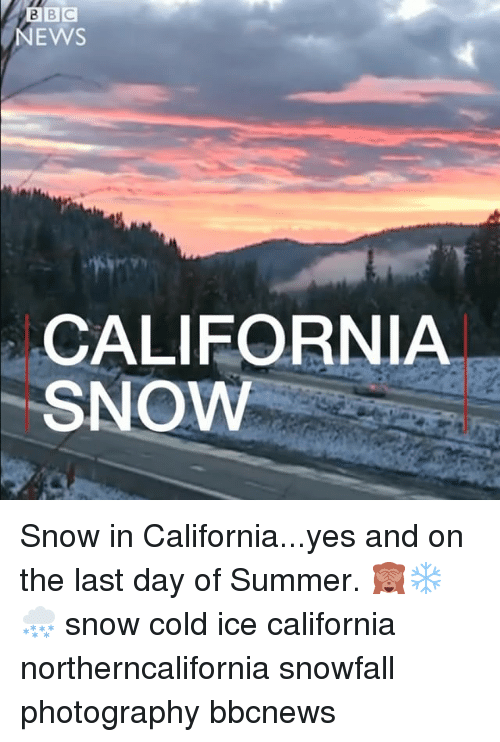 Memes, News, and Summer: NEWS  CALIFORNIA  SNOW Snow in California...yes and on the last day of Summer. 🙈❄️🌨 snow cold ice california northerncalifornia snowfall photography bbcnews