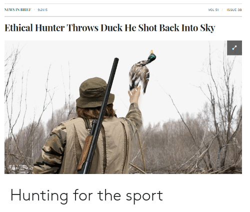 ethical: NEWS IN BRIEF 9.21.15  VOL 51  ISSUE 38  Ethical Hunter Throws Duck He Shot Back Into Sky Hunting for the sport