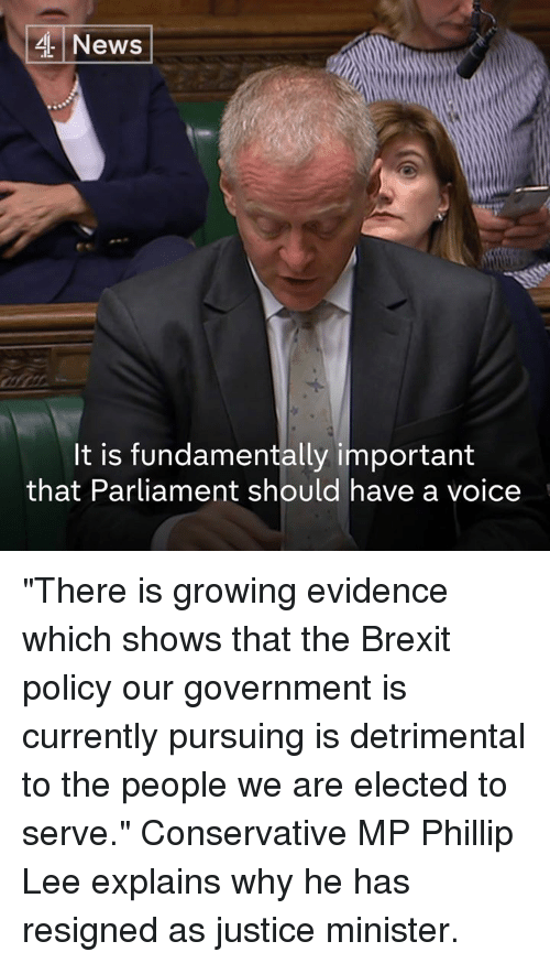 """Memes, News, and Justice: News  It is fundamentally importamt  that Parliament should have a voice """"There is growing evidence which shows that the Brexit policy our government is currently pursuing is detrimental to the people we are elected to serve.""""   Conservative MP Phillip Lee explains why he has resigned as justice minister."""