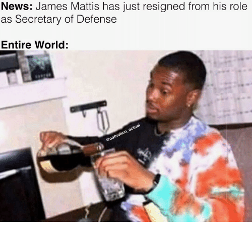 Mattis: News: James Mattis has just resigned from his role  as Secretary of Defense  Entire World