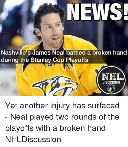 stanley cup playoffs: NEWS!  Nashville's James Neal battled a broken hand  during the Stanley Cup Playoffs  NIHILA  DISCUSSION Yet another injury has surfaced - Neal played two rounds of the playoffs with a broken hand NHLDiscussion