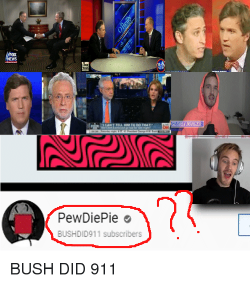 bush did 911: NEWS  NEW  1CAN T TELL HIM TO DO THAT  GLORIA BORGER  PewDiePie e  BUSHDID911 subscribers