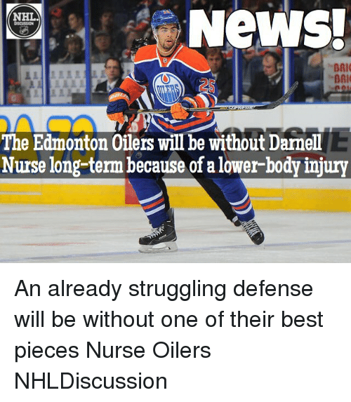 Memes, Struggle, and Nursing: News!  NHL  BAI  BAI  The Edmonton Oilers will be without Damell  Nurse long-term because of a lower body injury An already struggling defense will be without one of their best pieces Nurse Oilers NHLDiscussion