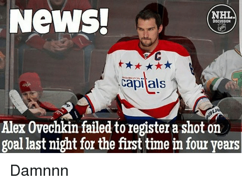 Damnnn: News!  NHL  DISCUSSION  Capi als  Alex Ovechkin failedtoregister a shot on  goal last night for the first time in four years Damnnn
