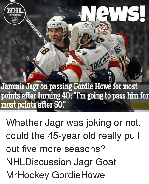 Memes, 🤖, and Jaromir Jagr: NeWS!  NHL.  DISCUSSION  Jaromir Jagr on passing Gordie Howe for most  points after tuming 40 Tm going to pass him for  most points after 50, Whether Jagr was joking or not, could the 45-year old really pull out five more seasons? NHLDiscussion Jagr Goat MrHockey GordieHowe