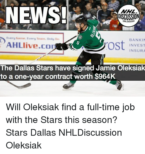 Dallas Stars, Memes, and News: NEWS!  NHL  OISCUSSION  D'  Every fiame. Every Team. Only On  BANKI  INVEST  INSURA  AHLlive.co  ost  The Dallas Stars have signed Jamie Oleksiak  to a one-year contract worth $964K Will Oleksiak find a full-time job with the Stars this season? Stars Dallas NHLDiscussion Oleksiak