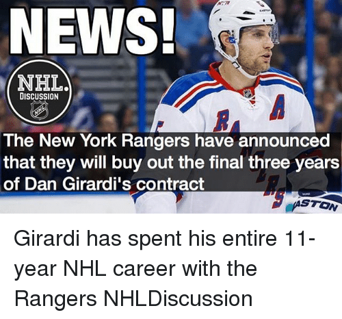 Memes, New York, and News: NEWS!  NHLad  DISCUSSION  The New York Rangers have announced  that they will buy out the final three years  of Dan Girardi's contract  TON Girardi has spent his entire 11-year NHL career with the Rangers NHLDiscussion