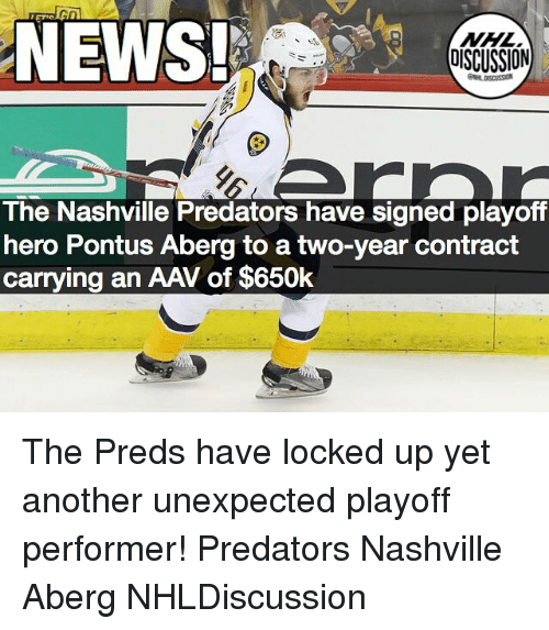 Memes, News, and 🤖: NEWS  OISCUSSION  The Nashville Predators have signed playoff  hero Pontus Aberg to a two-year contract  carrying an AAV of $650k The Preds have locked up yet another unexpected playoff performer! Predators Nashville Aberg NHLDiscussion