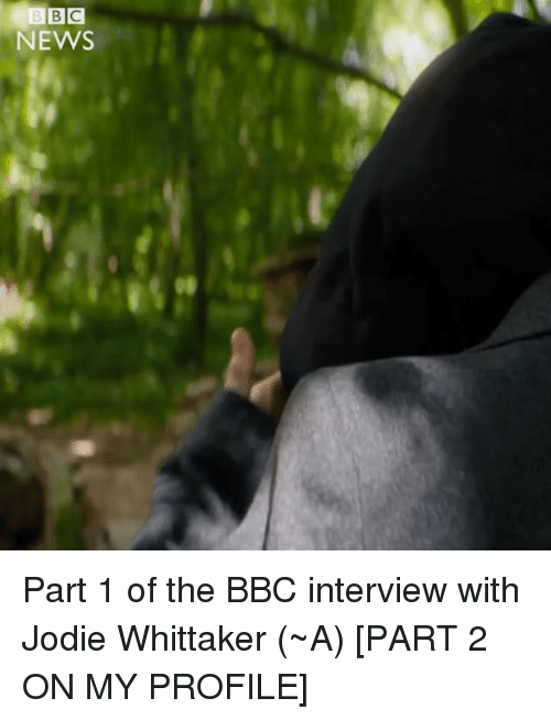 Memes, News, and 🤖: NEWS Part 1 of the BBC interview with Jodie Whittaker (~A) [PART 2 ON MY PROFILE]