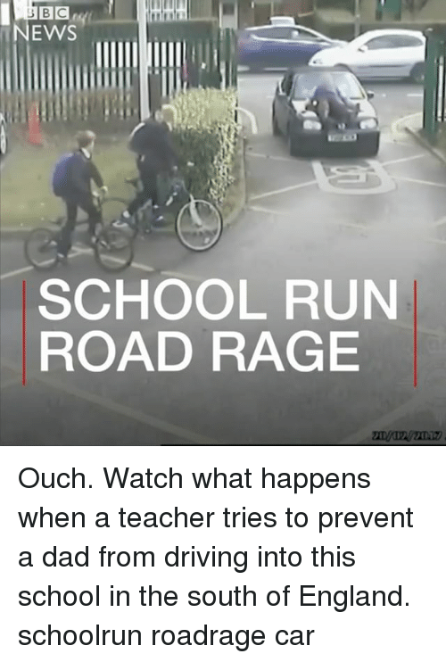 Dad, Driving, and England: NEWS  SCHOOL RUN  ROAD RAGE Ouch. Watch what happens when a teacher tries to prevent a dad from driving into this school in the south of England. schoolrun roadrage car