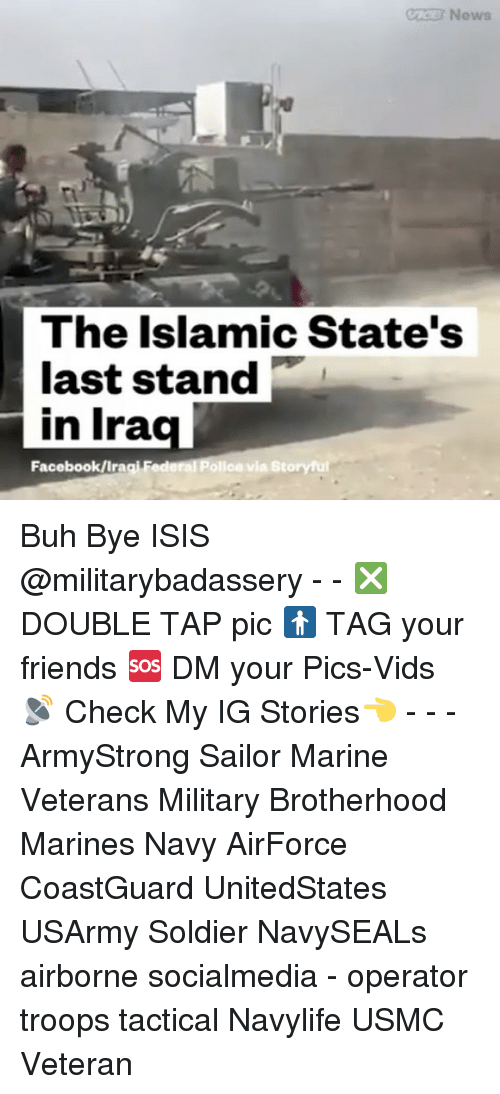 buh bye: News  The Islamic State's  last stand  in Ira  Facebook IIragi Fe  olice via Story ful Buh Bye ISIS @militarybadassery - - ❎ DOUBLE TAP pic 🚹 TAG your friends 🆘 DM your Pics-Vids 📡 Check My IG Stories👈 - - - ArmyStrong Sailor Marine Veterans Military Brotherhood Marines Navy AirForce CoastGuard UnitedStates USArmy Soldier NavySEALs airborne socialmedia - operator troops tactical Navylife USMC Veteran