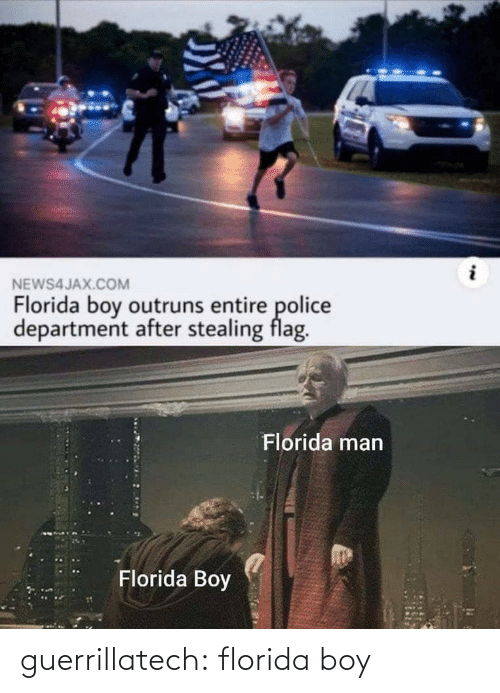 Florida Man: NEWS4JAX.COM  Florida boy outruns entire police  department after stealing flag.  Florida man  Florida Boy guerrillatech: florida boy