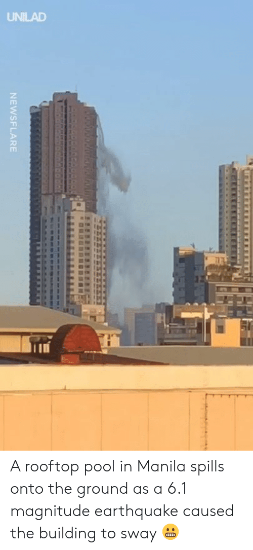 Earthquake: NEWSFLARE A rooftop pool in Manila spills onto the ground as a 6.1 magnitude earthquake caused the building to sway 😬