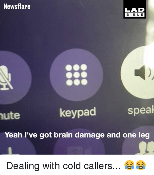 Dank, Yeah, and Bible: Newsflare  LAD  BIBLE  ute  keypad  spea  Yeah I've got brain damage and one leg Dealing with cold callers... 😂😂
