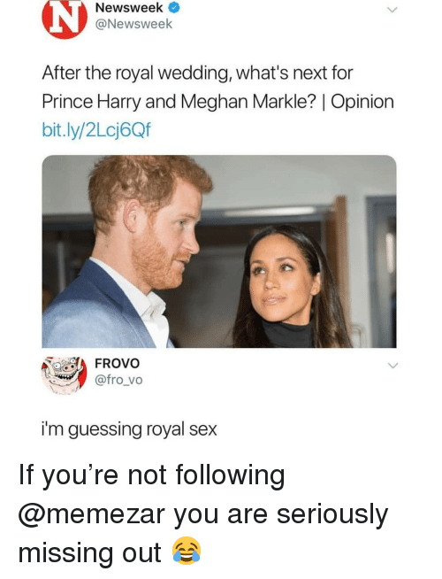 Prince Harry: Newsweek <  @Newsweek  After the royal wedding, what's next for  Prince Harry and Meghan Markle? | Opinion  bit.ly/2Lcj6Qf  FROVo  @fro_vo  i'm guessing royal sex If you're not following @memezar you are seriously missing out 😂