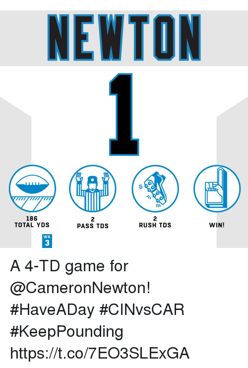 Memes, Game, and Rush: NEWTON  186  TOTAL YDS  2  PASS TDS  2  RUSH TDS  WIN!  WK  3 A 4-TD game for @CameronNewton! #HaveADay #CINvsCAR  #KeepPounding https://t.co/7EO3SLExGA