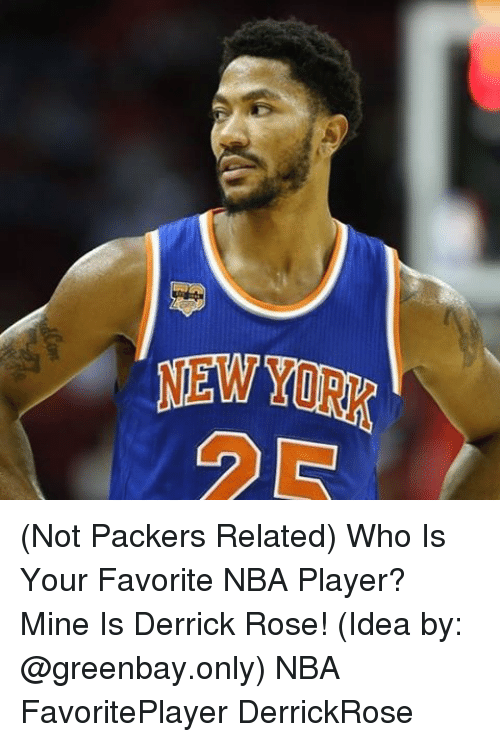Derrick Rose, Memes, and 🤖: NEWYORK (Not Packers Related) Who Is Your Favorite NBA Player? Mine Is Derrick Rose! (Idea by: @greenbay.only) NBA FavoritePlayer DerrickRose