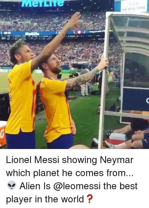 Memes, Neymar, and Lionel Messi: NEXEN TIRE Lionel Messi showing Neymar which planet he comes from... 👽 Alien Is @leomessi the best player in the world❓