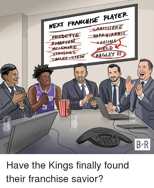 Player, Next, and Kings: NEXT FRANCHISE PLAYER  PAP  6STEIN BAGLEY Have the Kings finally found their franchise savior?
