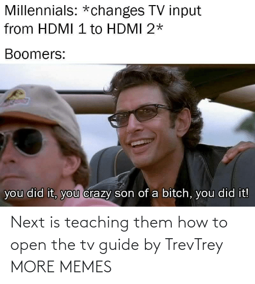 open: Next is teaching them how to open the tv guide by TrevTrey MORE MEMES