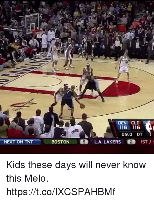 Blackpeopletwitter, Los Angeles Lakers, and Boston: NEXT ON TNT  DEN CLE  116 116  09.0 OT  BOSTON  LA. LAKERS O2 1ST Kids these days will never know this Melo. https://t.co/IXCSPAHBMf