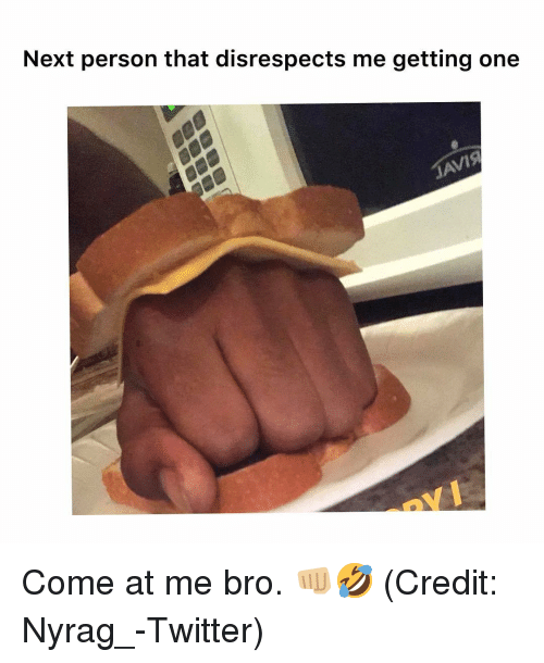 come at me: Next person that disrespects me getting onee Come at me bro. 👊🏼🤣 (Credit: Nyrag_-Twitter)