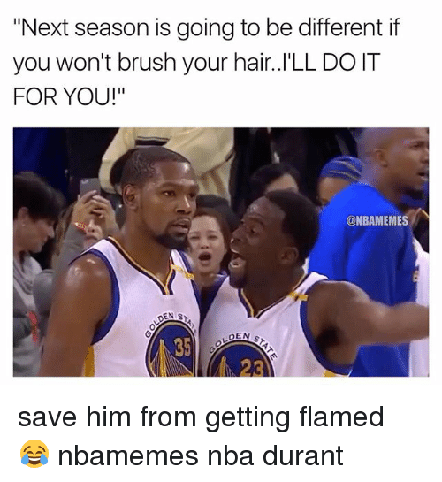 "Basketball, Nba, and Sports: ""Next season is going to be different if  you won't brush your hair..I'LL DO IT  FOR YOU!""  @NBAMEMES  35 save him from getting flamed 😂 nbamemes nba durant"