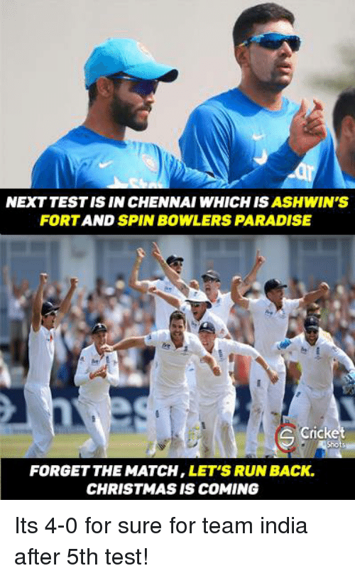 christmas is coming: NEXT TESTIS IN CHENNAI WHICH IS  ASH WIN'S  FORT AND SPIN BOWLERS PARADISE  Cricket  FORGET THE MATCH  LET'S RUN BACK.  CHRISTMAS IS COMING Its 4-0 for sure for team india after 5th test!