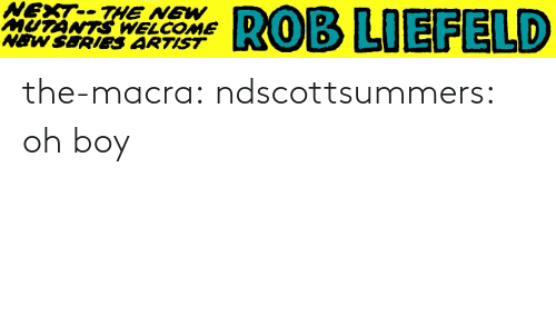 oh boy: NEXT--THE NEW  MUTÁNTS WELCOME  NEW SERIEeS ARTIST  ROB LIEFELD the-macra:  ndscottsummers: oh boy