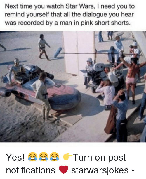 pinks: Next time you watch Star Wars, I need you to  remind yourself that all the dialogue you hear  was recorded by a man in pink short shorts. Yes! 😂😂😂 👉Turn on post notifications ❤️ starwarsjokes -