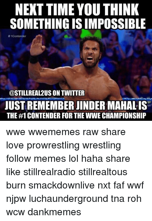 wwf: NEXT TIME YOUTHINK  SOMETHING IS IMPOSSIBLE  tt Contender  @STILL REAL 2US ON TWITTER  JUST REMEMBER JINDERMAHALIS  THE #1 CONTENDER FOR THEWWE CHAMPIONSHIP wwe wwememes raw share love prowrestling wrestling follow memes lol haha share like stillrealradio stillrealtous burn smackdownlive nxt faf wwf njpw luchaunderground tna roh wcw dankmemes