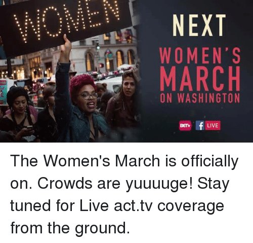 Womens March On Washington: NEXT  WOMEN'S  MARCH  ON WASHINGTON  BETH f LIVE The Women's March is officially on. Crowds are yuuuuge!   Stay tuned for Live act.tv coverage from the ground.