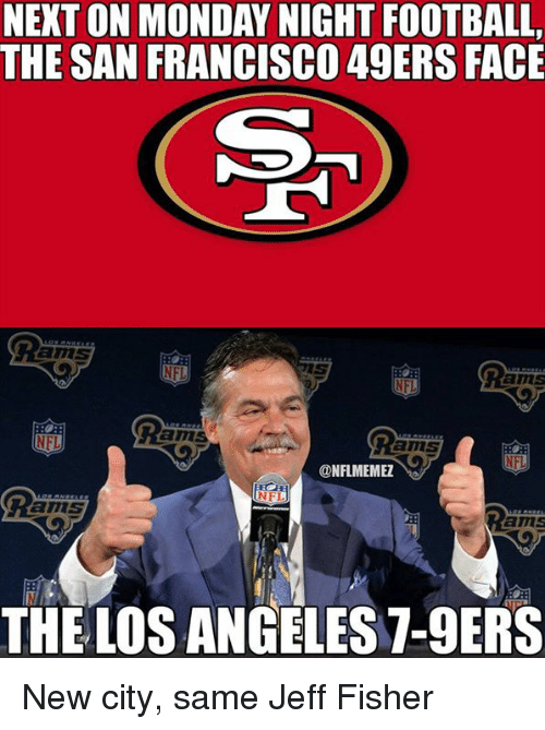 Jeff Fisher: NEXTON MONDAY NIGHT FOOTBALL,  THE SAN FRANCISCO 49ERS FACE  @NFL MEMEZ  NFL  Rams  D New city, same Jeff Fisher