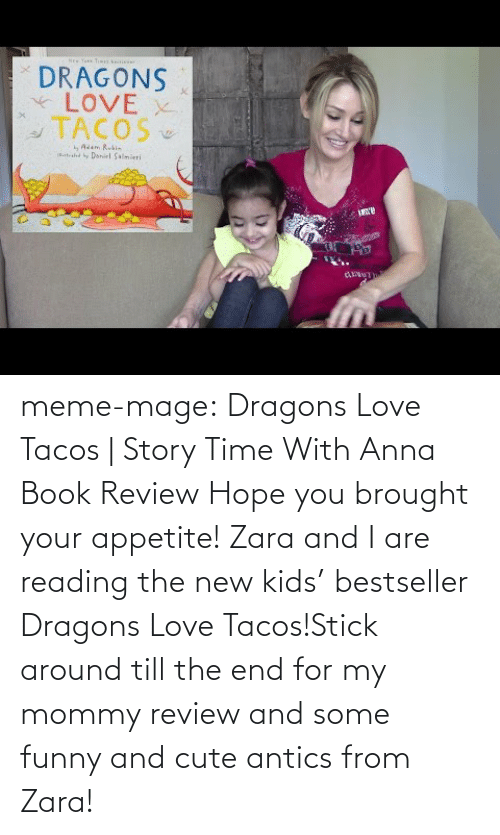 meme: NEY Tw  DRAGONS  LOVE  TACOS  tshd byDaniel Salmieri meme-mage:    Dragons Love Tacos | Story Time With Anna Book Review     Hope you brought your appetite! Zara and I are reading the new kids' bestseller Dragons Love Tacos!Stick around till the end for my mommy review and some funny and cute antics from Zara!