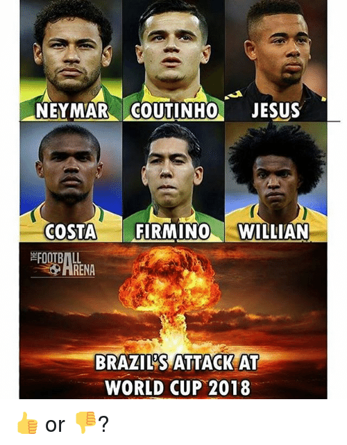 Jesus, Memes, and Neymar: NEYMAR COUTINHO JESUS  COSTA FIRMINO WILLIAN  RENA  BRAZIL'S ATTACK AT  WORLD CUP 2018 👍 or 👎?