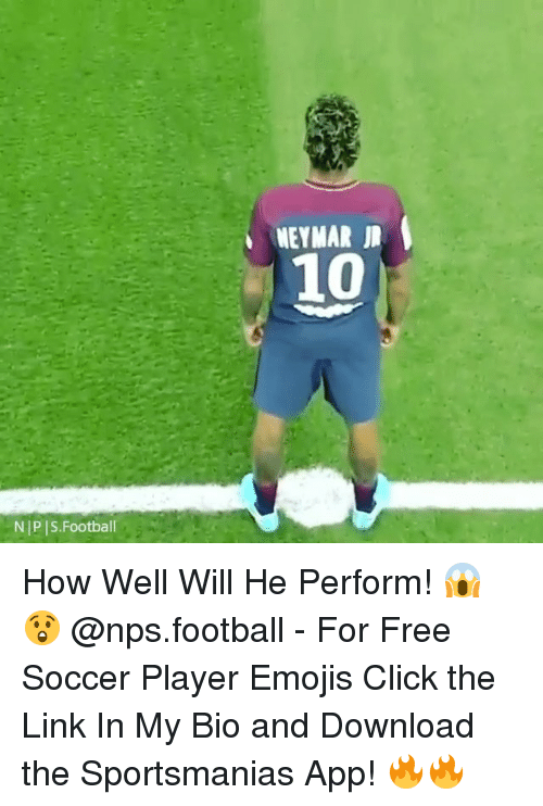 Click, Football, and Memes: NEYMAR ID  10  N|P IS.Football How Well Will He Perform! 😱😲 @nps.football - For Free Soccer Player Emojis Click the Link In My Bio and Download the Sportsmanias App! 🔥🔥