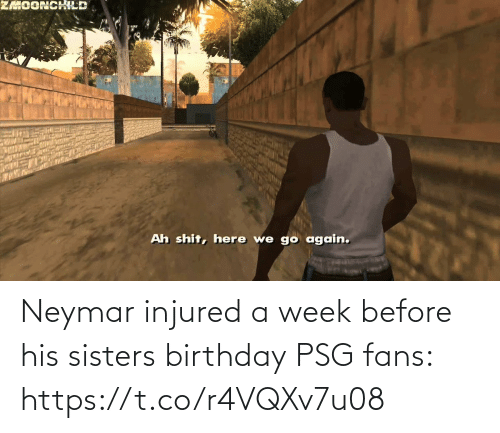 sisters: Neymar injured a week before his sisters birthday  PSG fans: https://t.co/r4VQXv7u08