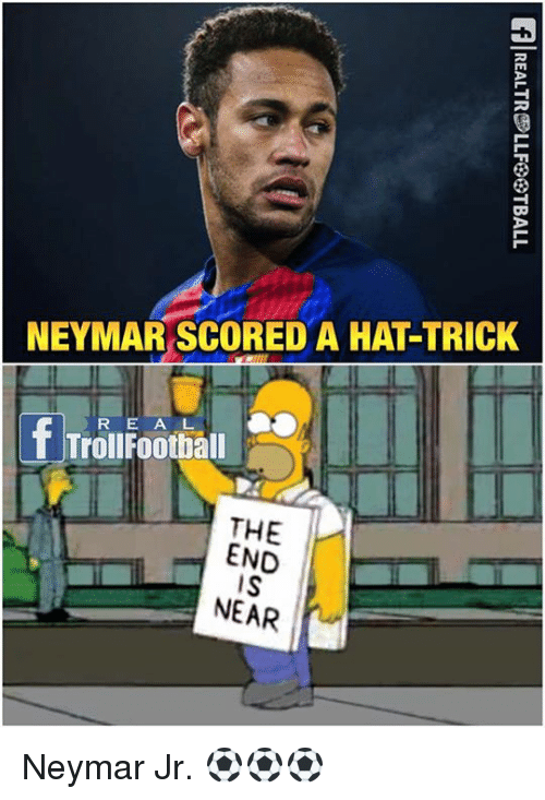 Football, Memes, and Neymar: NEYMAR SCORED A HAT TRICK  f Troll Football  THE  END  NEAR Neymar Jr. ⚽️⚽️⚽️