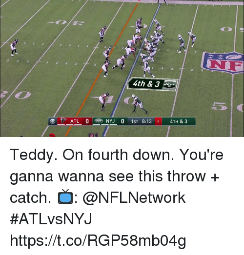 Memes, 🤖, and Atl: NF  4th & 3  ATL 0NYJ 0 1ST 8:13 4 4TH & 3 Teddy.  On fourth down. You're ganna wanna see this throw + catch.  📺: @NFLNetwork #ATLvsNYJ https://t.co/RGP58mb04g