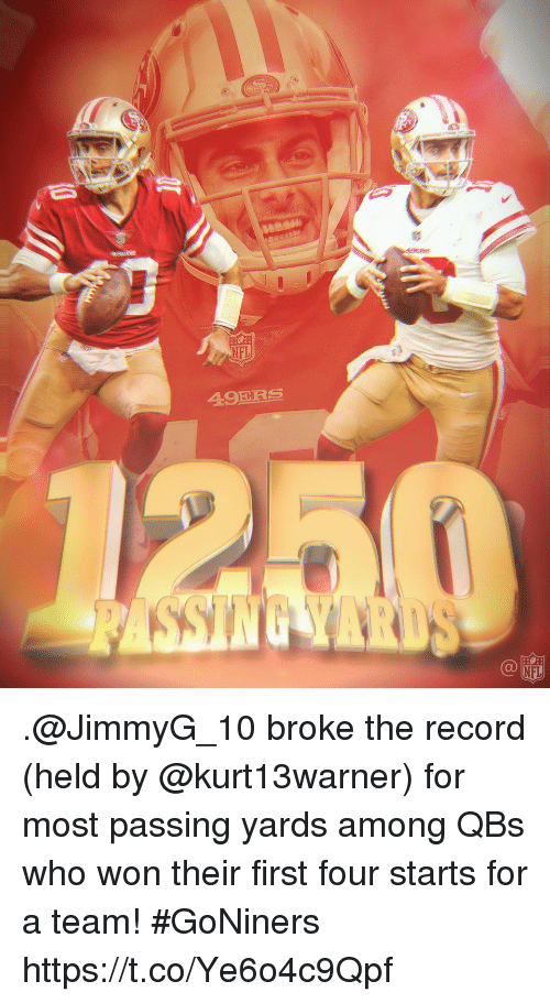 Memes, Nfl, and Record: NF  NFL .@JimmyG_10 broke the record (held by @kurt13warner) for most passing yards among QBs who won their first four starts for a team!   #GoNiners https://t.co/Ye6o4c9Qpf