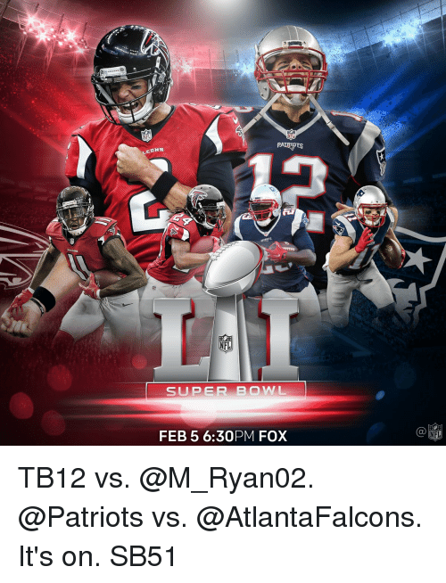 Memes, Super Bowl, and Atlantafalcons: NF  NFL  PALE PTS  NFL  SUPER BOWL  FEB 5 6:30PM FOX  NHL TB12 vs. @M_Ryan02. @Patriots vs. @AtlantaFalcons. It's on. SB51