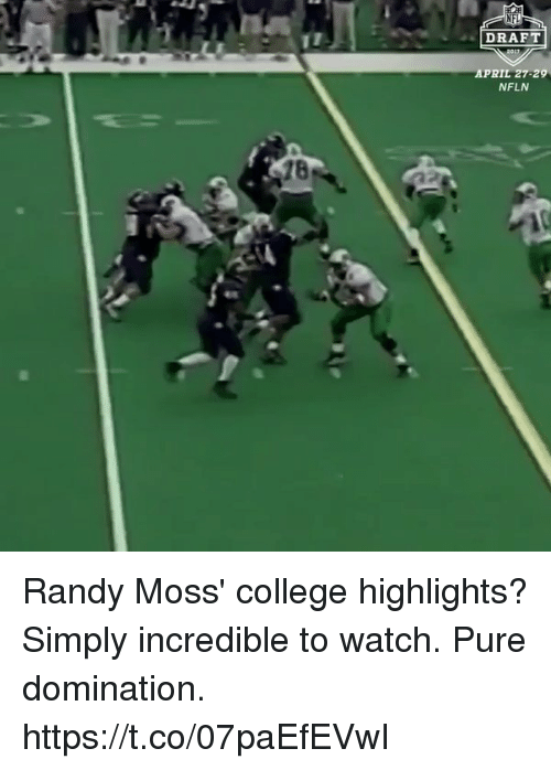 College, Memes, and Watch: NFI  DRAFT  APRIL 27-29  NFLN Randy Moss' college highlights? Simply incredible to watch.  Pure domination. https://t.co/07paEfEVwI