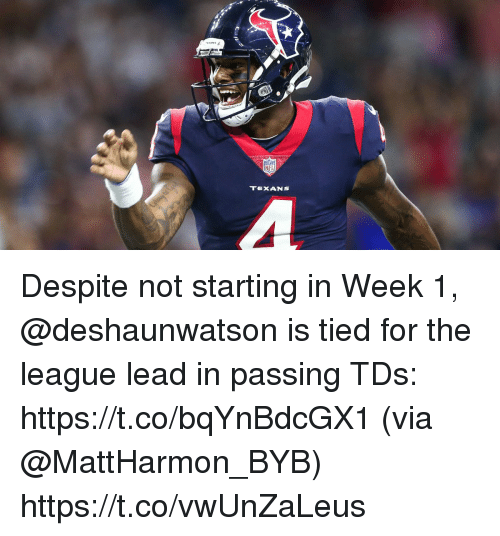 Memes, Texans, and The League: NFI  TEXANS Despite not starting in Week 1, @deshaunwatson is tied for the league lead in passing TDs: https://t.co/bqYnBdcGX1 (via @MattHarmon_BYB) https://t.co/vwUnZaLeus